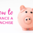 franchise financing, how to finance a franchise
